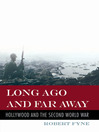Long Ago and Far Away (eBook): Hollywood and the Second World War